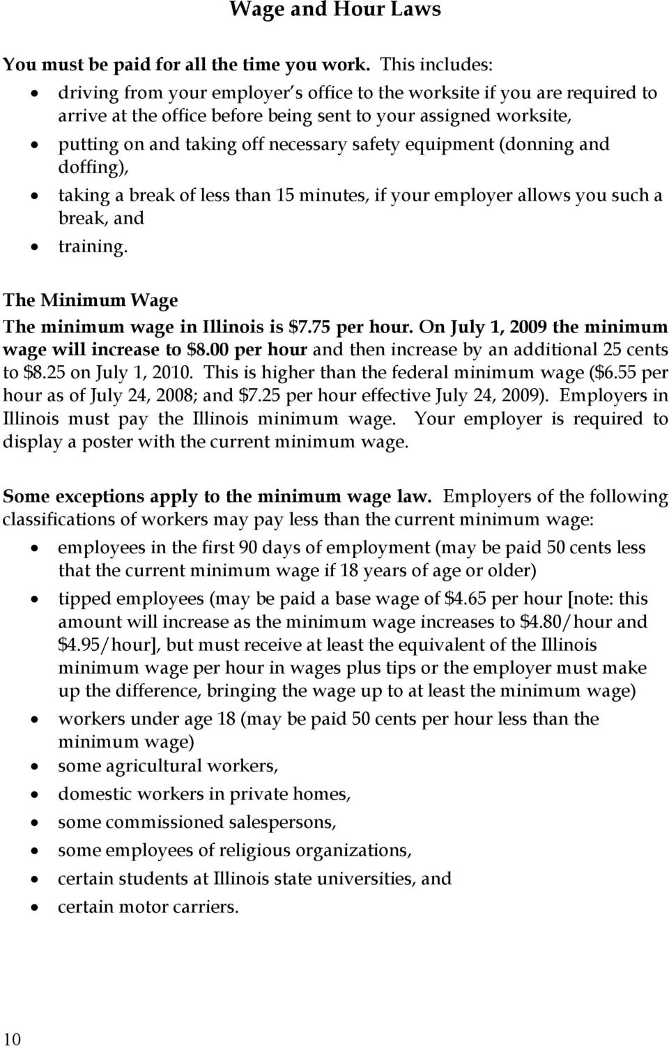 equipment (donning and doffing), taking a break of less than 15 minutes, if your employer allows you such a break, and training. The Minimum Wage The minimum wage in Illinois is $7.75 per hour.