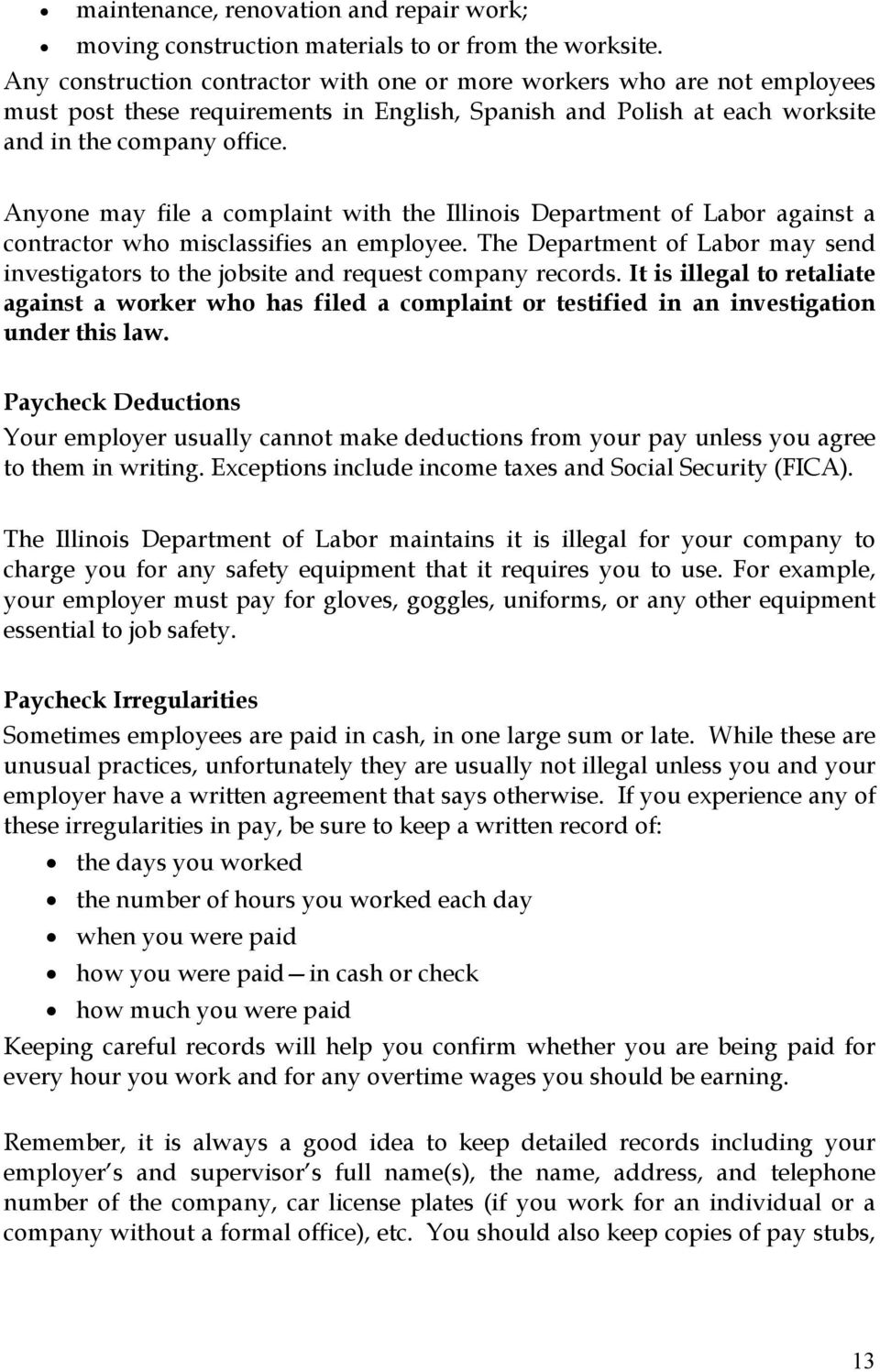 Anyone may file a complaint with the Illinois Department of Labor against a contractor who misclassifies an employee.