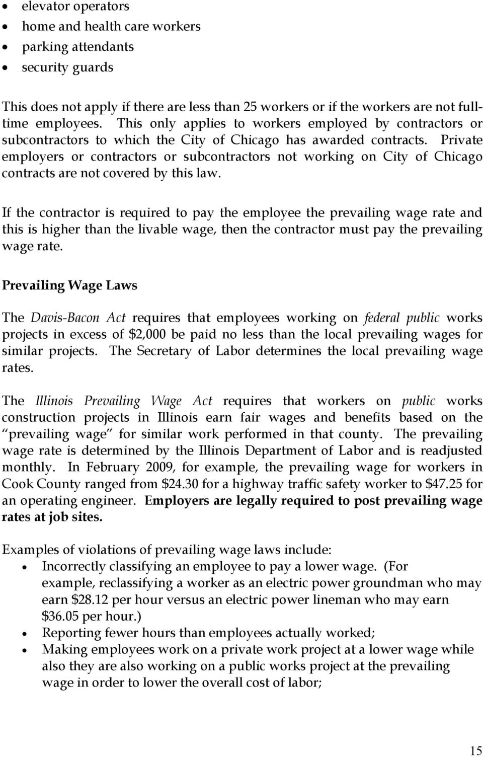 Private employers or contractors or subcontractors not working on City of Chicago contracts are not covered by this law.
