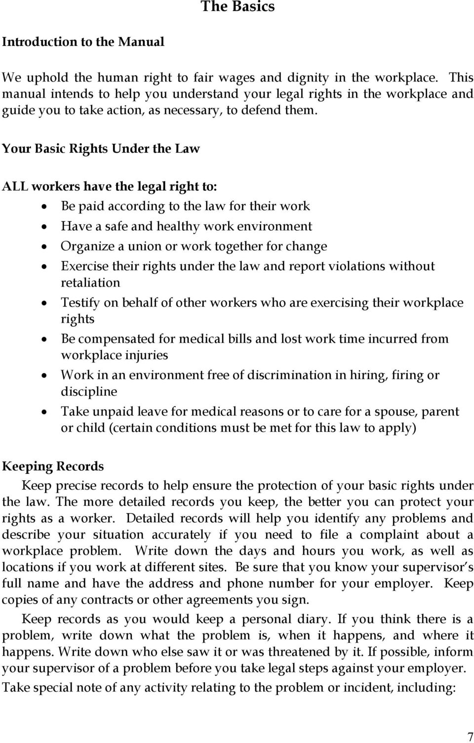 Your Basic Rights Under the Law ALL workers have the legal right to: Be paid according to the law for their work Have a safe and healthy work environment Organize a union or work together for change