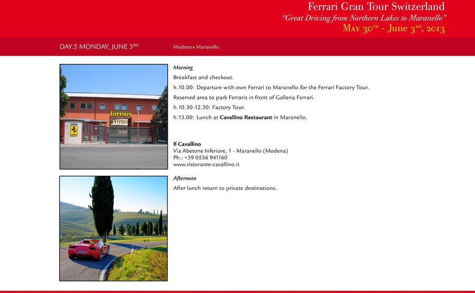 Reserved area to park Ferraris in front of Galleria Ferrari. h.10.30-12.30: Factory Tour. h.13.