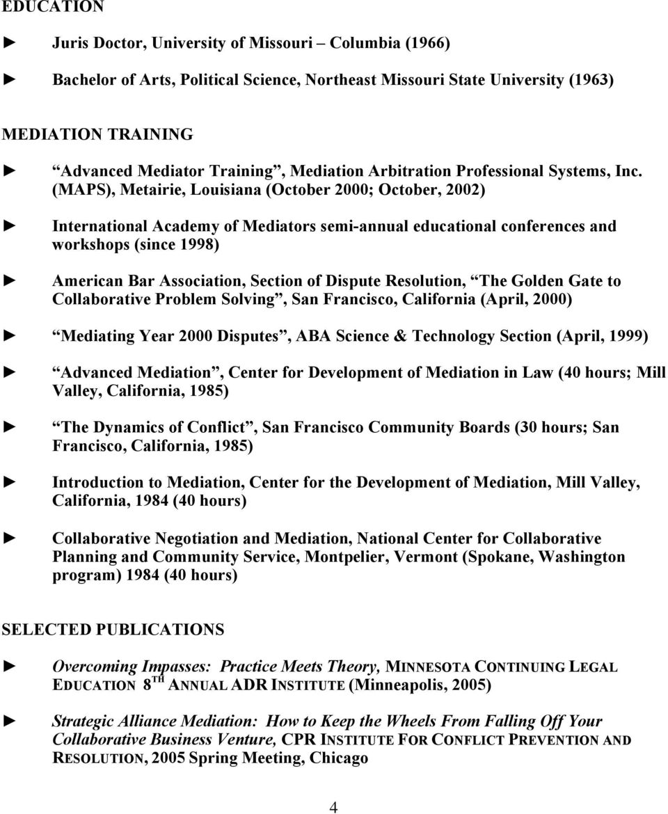(MAPS), Metairie, Louisiana (October 2000; October, 2002) International Academy of Mediators semi-annual educational conferences and workshops (since 1998) American Bar Association, Section of