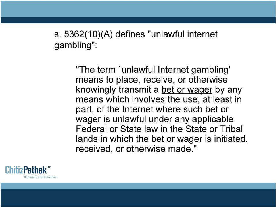 least in part, of the Internet where such bet or wager is unlawful under any applicable Federal or