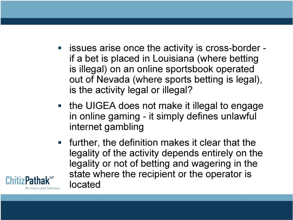 the UIGEA does not make it illegal to engage in online gaming - it simply defines unlawful internet gambling further, the