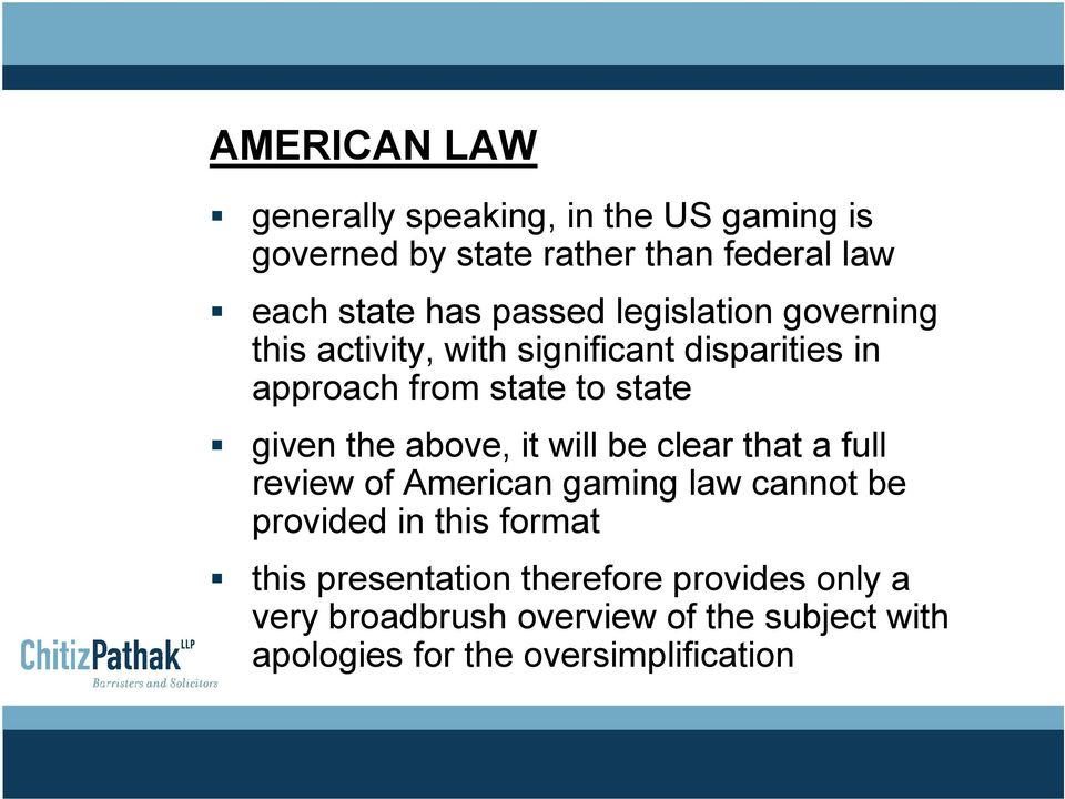 the above, it will be clear that a full review of American gaming law cannot be provided in this format this