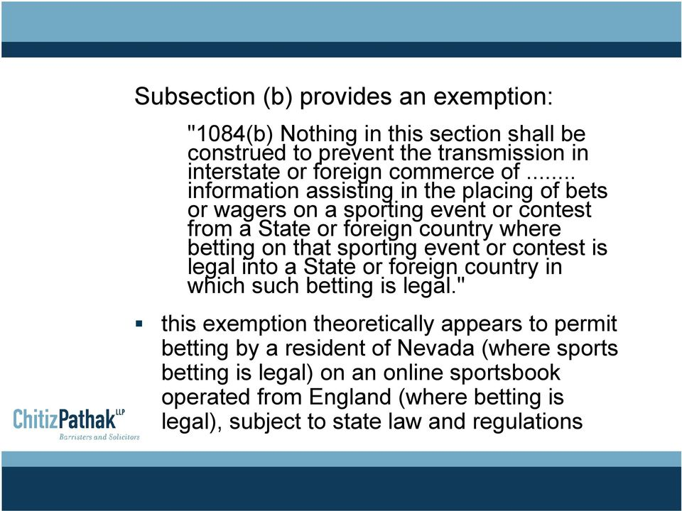 event or contest is legal into a State or foreign country in which such betting is legal.