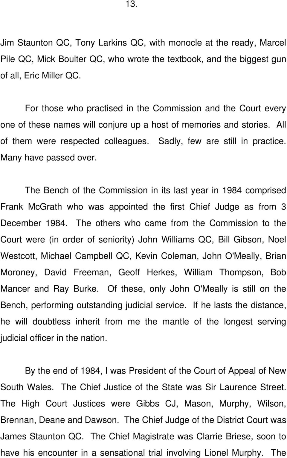 Sadly, few are still in practice. Many have passed over. The Bench of the Commission in its last year in 1984 comprised Frank McGrath who was appointed the first Chief Judge as from 3 December 1984.