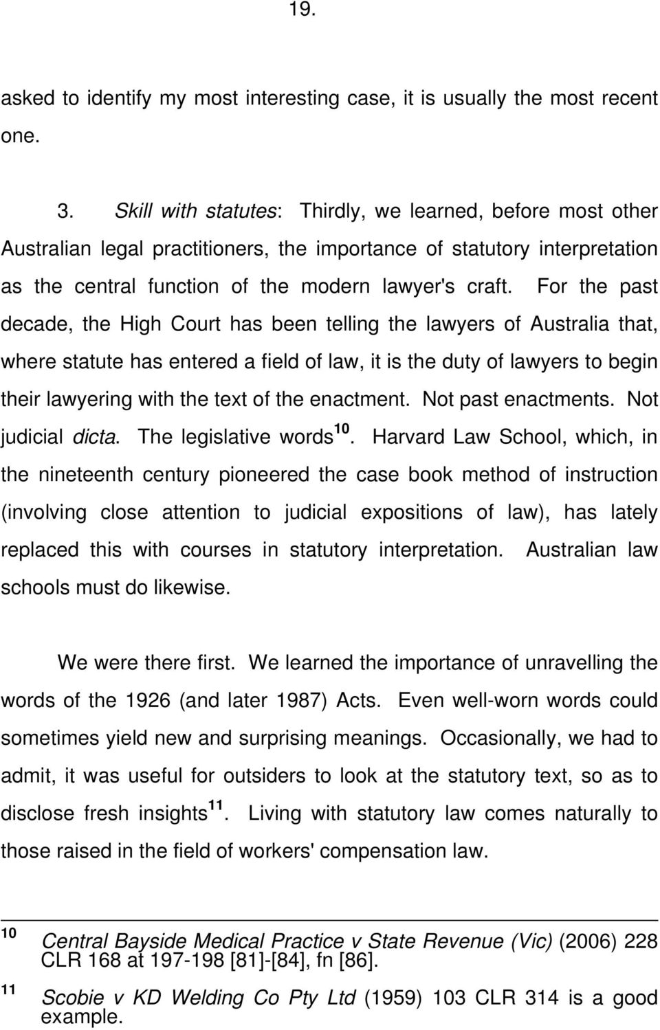 For the past decade, the High Court has been telling the lawyers of Australia that, where statute has entered a field of law, it is the duty of lawyers to begin their lawyering with the text of the
