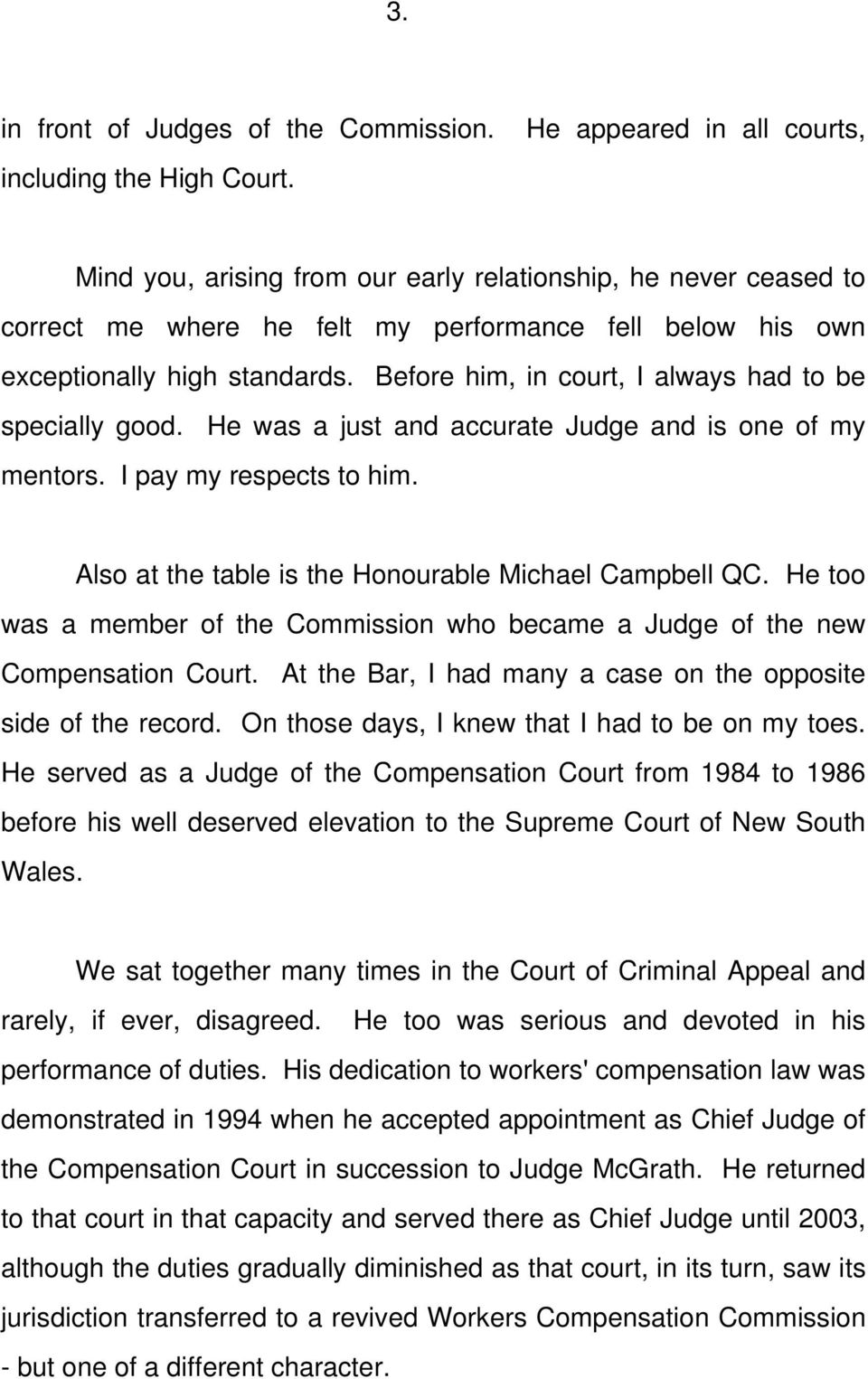 Before him, in court, I always had to be specially good. He was a just and accurate Judge and is one of my mentors. I pay my respects to him. Also at the table is the Honourable Michael Campbell QC.