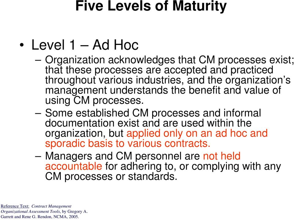 Some established CM processes and informal documentation exist and are used within the organization, but applied only on an ad hoc and sporadic basis to various