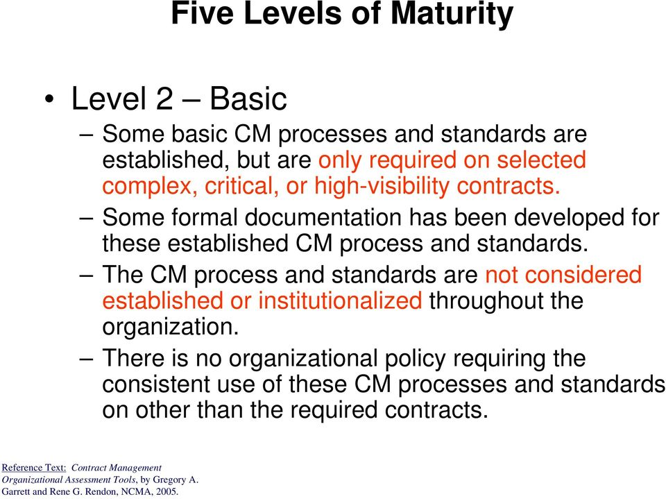 The CM process and standards are not considered established or institutionalized throughout the organization.