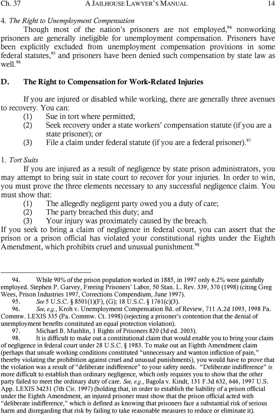 Prisoners have been explicitly excluded from unemployment compensation provisions in some federal statutes, 95 and prisoners have been denied such compensation by state law as well. 96 D.