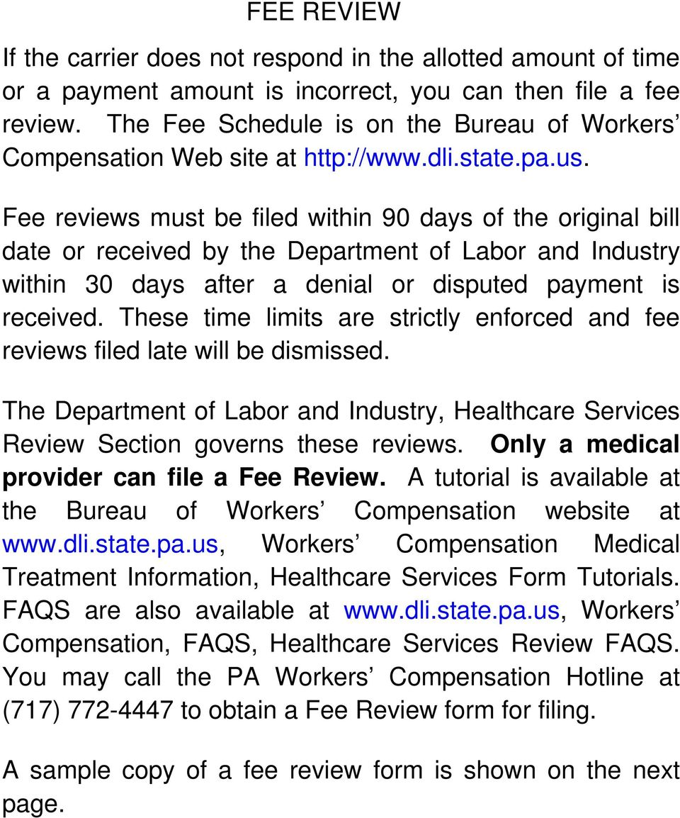 Fee reviews must be filed within 90 days of the original bill date or received by the Department of Labor and Industry within 30 days after a denial or disputed payment is received.