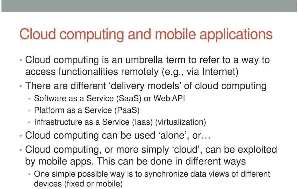 , via Internet) There are different delivery models of cloud computing Software as a Service (SaaS) or Web API Platform as a Service (PaaS)