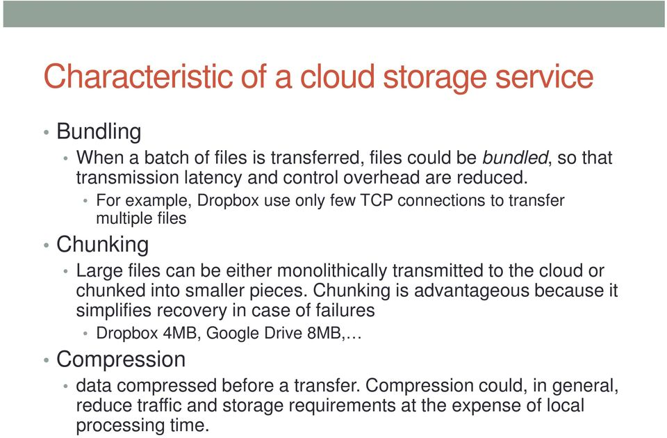 For example, Dropbox use only few TCP connections to transfer multiple files Chunking Large files can be either monolithically transmitted to the cloud or
