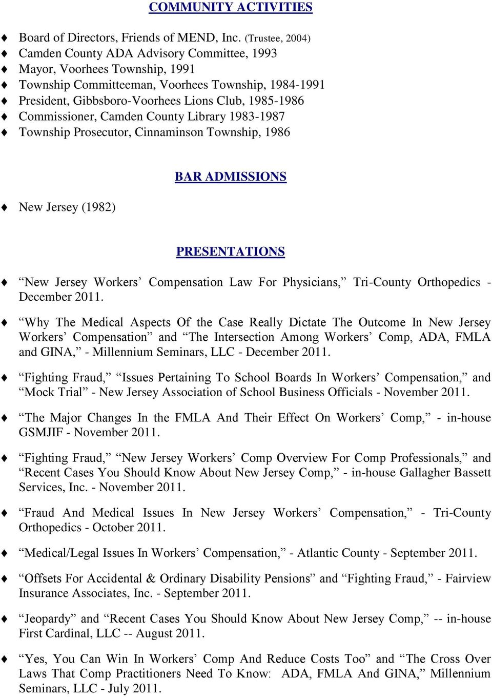 Commissioner, Camden County Library 1983-1987 Township Prosecutor, Cinnaminson Township, 1986 New Jersey (1982) BAR ADMISSIONS PRESENTATIONS New Jersey Workers Compensation Law For Physicians,