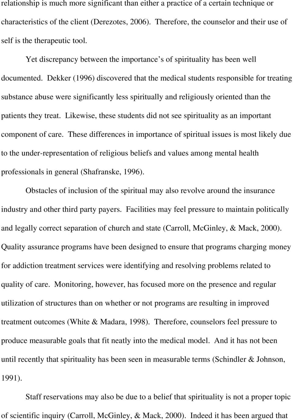 Dekker (1996) discovered that the medical students responsible for treating substance abuse were significantly less spiritually and religiously oriented than the patients they treat.