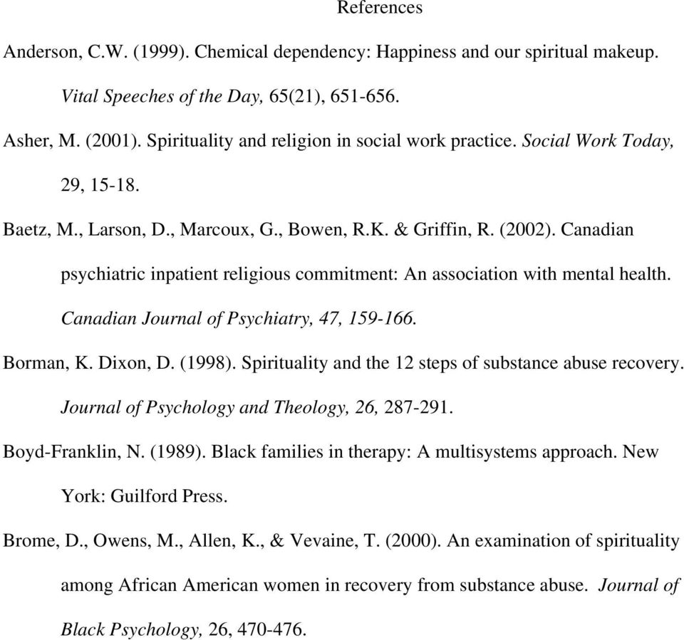 Canadian psychiatric inpatient religious commitment: An association with mental health. Canadian Journal of Psychiatry, 47, 159-166. Borman, K. Dixon, D. (1998).