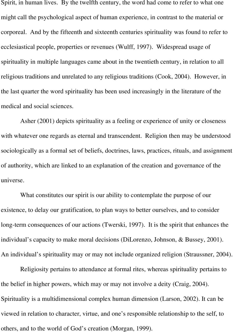 Widespread usage of spirituality in multiple languages came about in the twentieth century, in relation to all religious traditions and unrelated to any religious traditions (Cook, 2004).