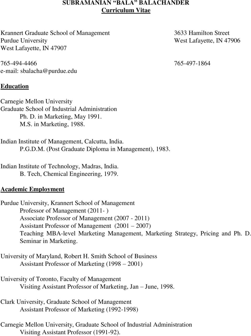 Indian Institute of Management, Calcutta, India. P.G.D.M. (Post Graduate Diploma in Management), 1983. Indian Institute of Technology, Madras, India. B. Tech, Chemical Engineering, 1979.