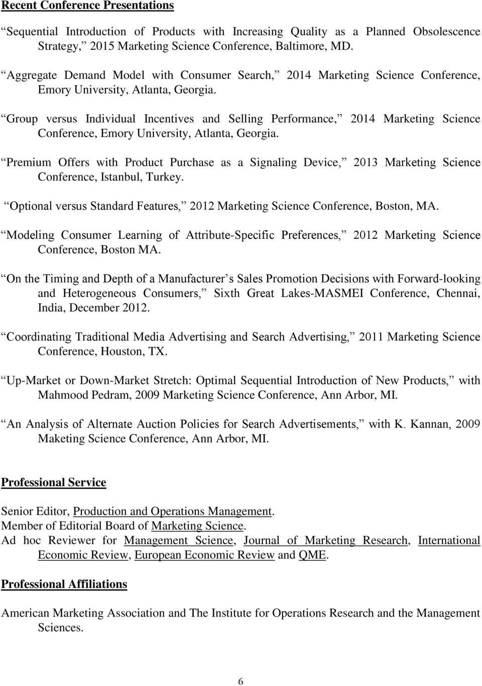 Group versus Individual Incentives and Selling Performance, 2014 Marketing Science Conference, Emory University, Atlanta, Georgia.