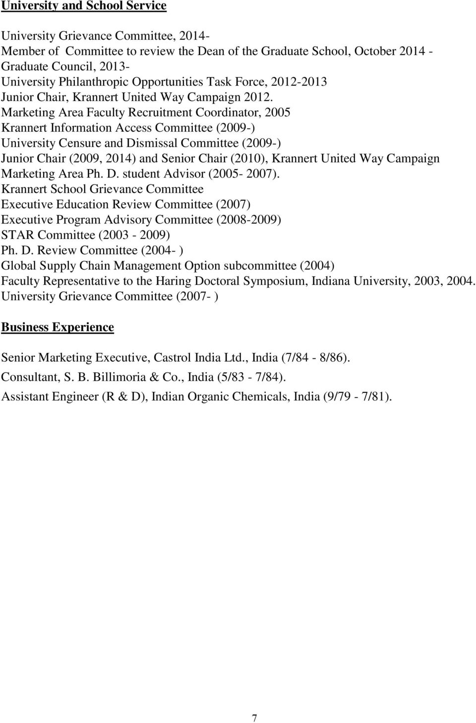 Marketing Area Faculty Recruitment Coordinator, 2005 Krannert Information Access Committee (2009-) University Censure and Dismissal Committee (2009-) Junior Chair (2009, 2014) and Senior Chair
