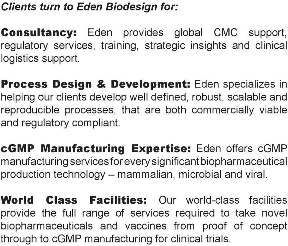 regulatory compliant. cgmp Manufacturing Expertise: Eden offers cgmp manufacturing services for every significant biopharmaceutical production technology mammalian, microbial and viral.