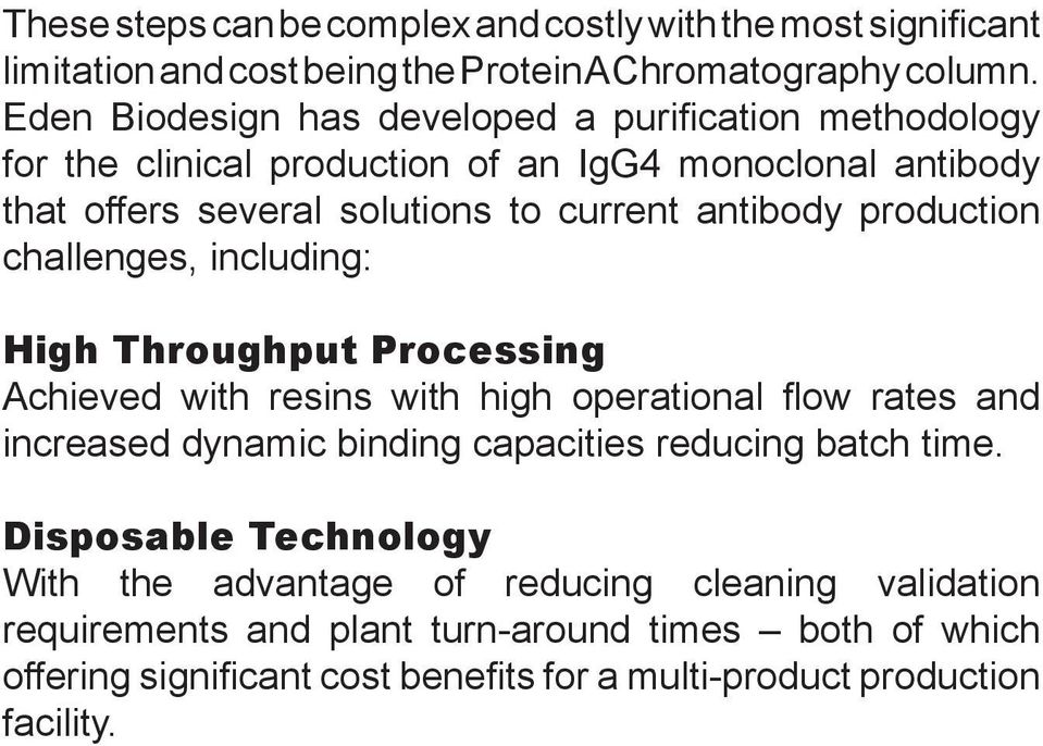 production challenges, including: High Throughput Processing Achieved with resins with high operational flow rates and increased dynamic binding capacities reducing