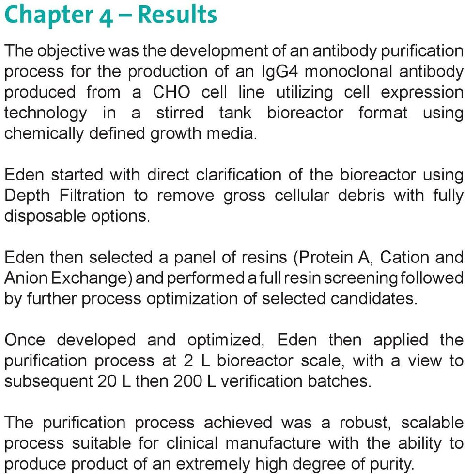 Eden started with direct clarification of the bioreactor using Depth Filtration to remove gross cellular debris with fully disposable options.