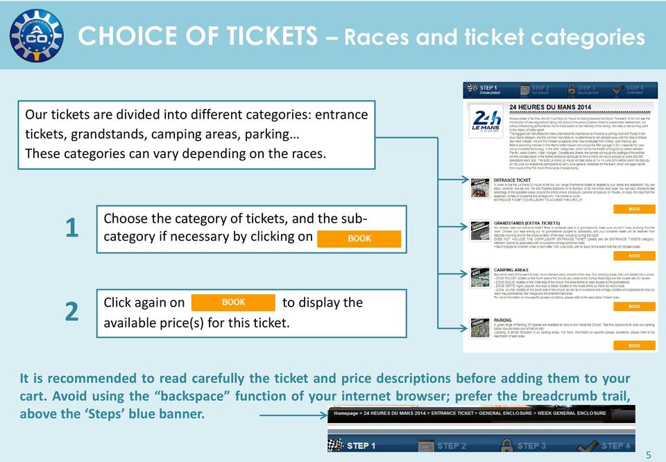 1 Choose the category of tickets, and the subcategory if necessary by clicking on 2 Click again on to display the available price(s) for this
