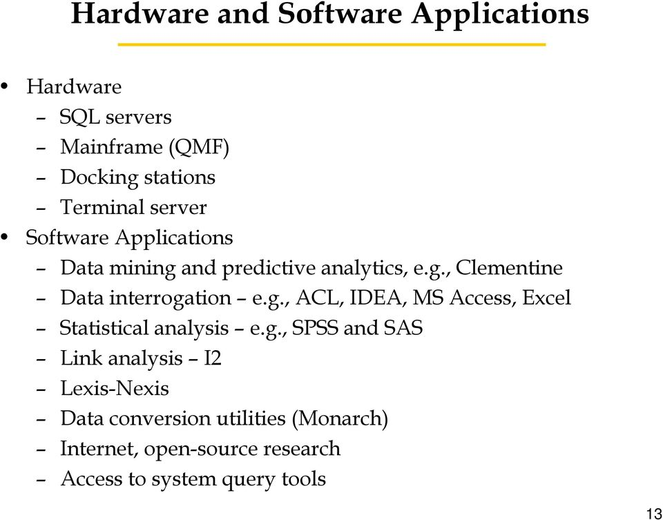 g., ACL, IDEA, MS Access, Excel Statistical analysis e.g., SPSS and SAS Link analysis I2 Lexis-Nexis