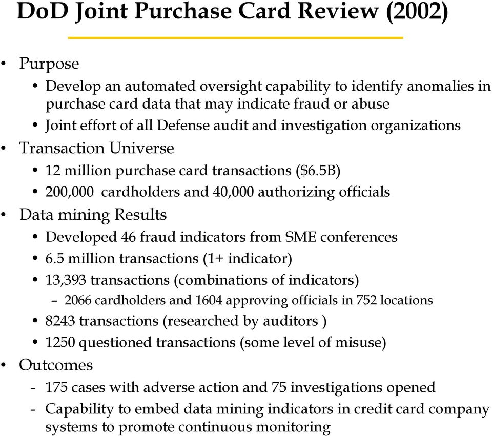 5B) 200,000 cardholders and 40,000 authorizing officials Data mining Results Developed 46 fraud indicators from SME conferences 6.