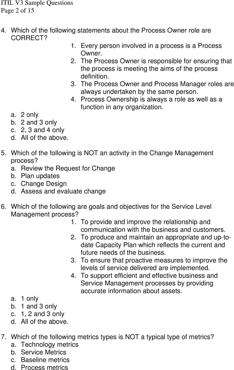 2, 3 and 4 only 5. Which of the following is NOT an activity in the Change Management process? a. Review the Request for Change b. Plan updates c. Change Design d. Assess and evaluate change 6.