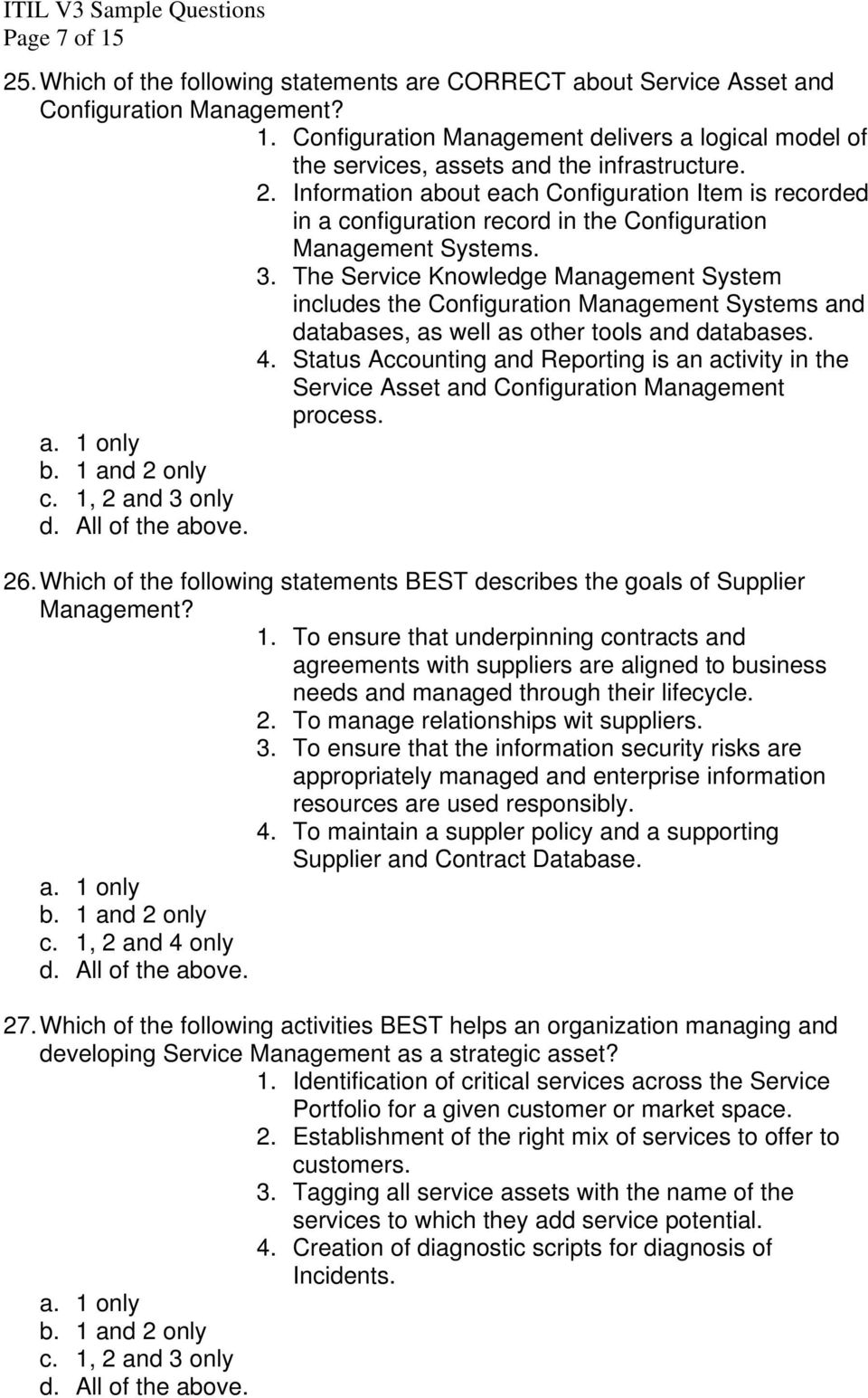 The Service Knowledge Management System includes the Configuration Management Systems and databases, as well as other tools and databases. 4.