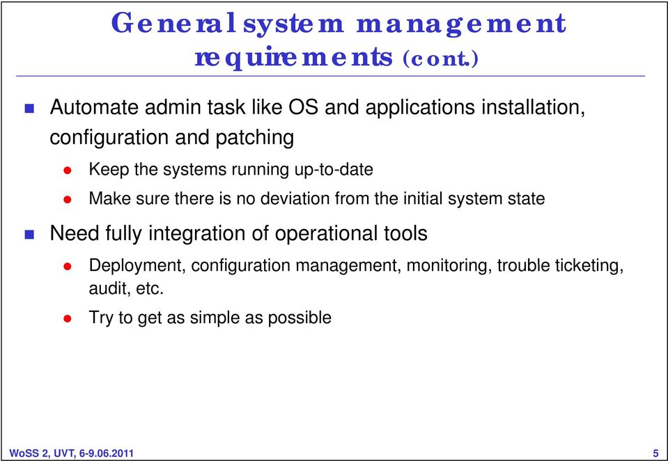 systems running up-to-date Make sure there is no deviation from the initial system state Need fully