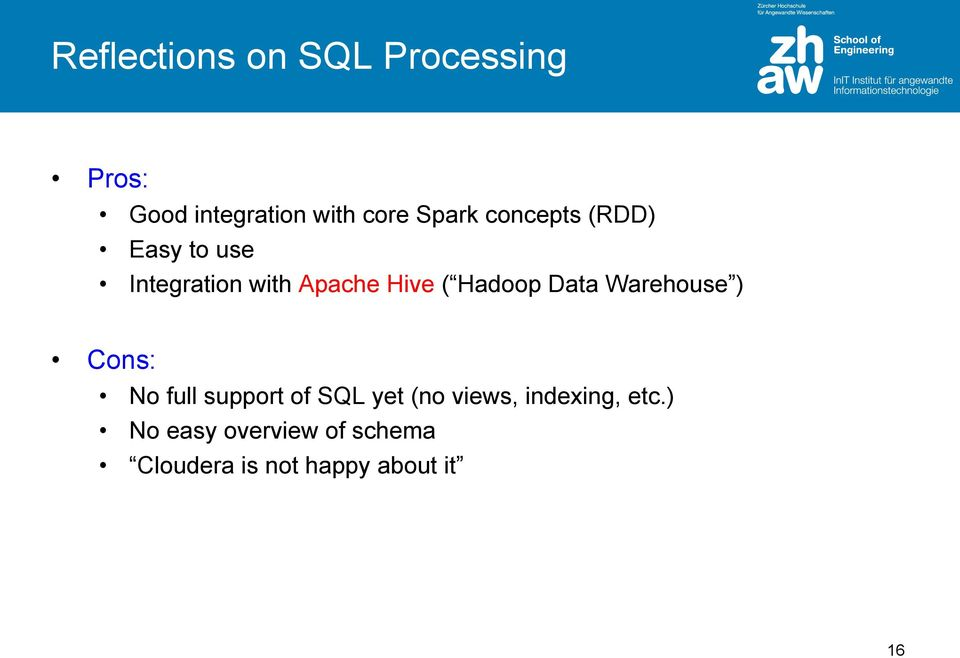Hadoop Data Warehouse ) Cons: No full support of SQL yet (no views,