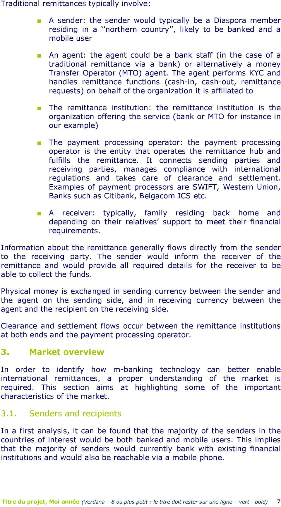 The agent performs KYC and handles remittance functions (cash-in, cash-out, remittance requests) on behalf of the organization it is affiliated to The remittance institution: the remittance