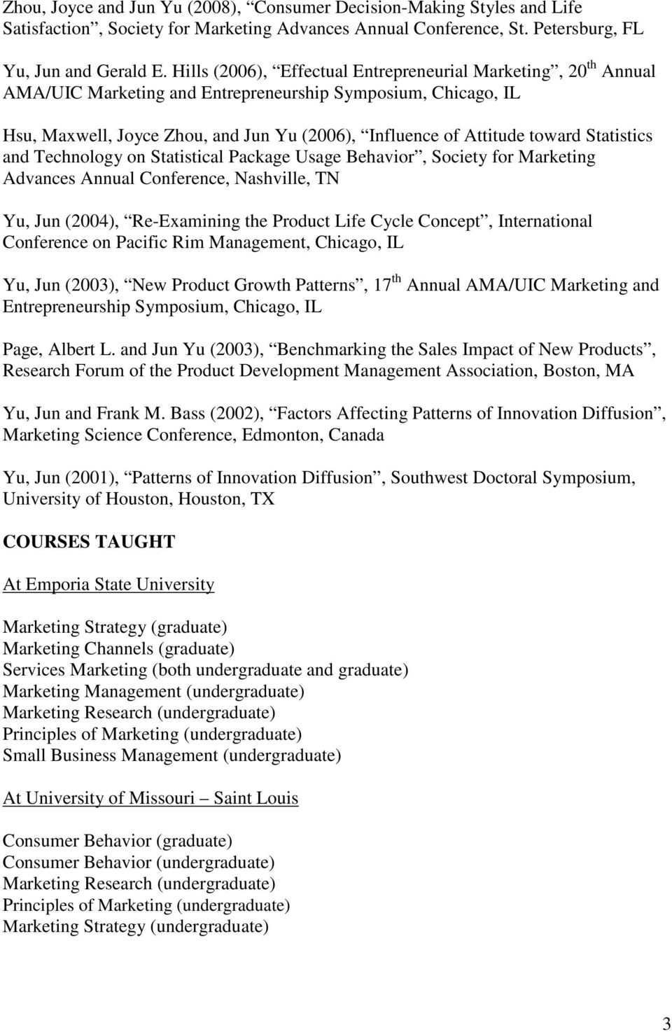 Statistics and Technology on Statistical Package Usage Behavior, Society for Marketing Advances Annual Conference, Nashville, TN Yu, Jun (2004), Re-Examining the Product Life Cycle Concept,