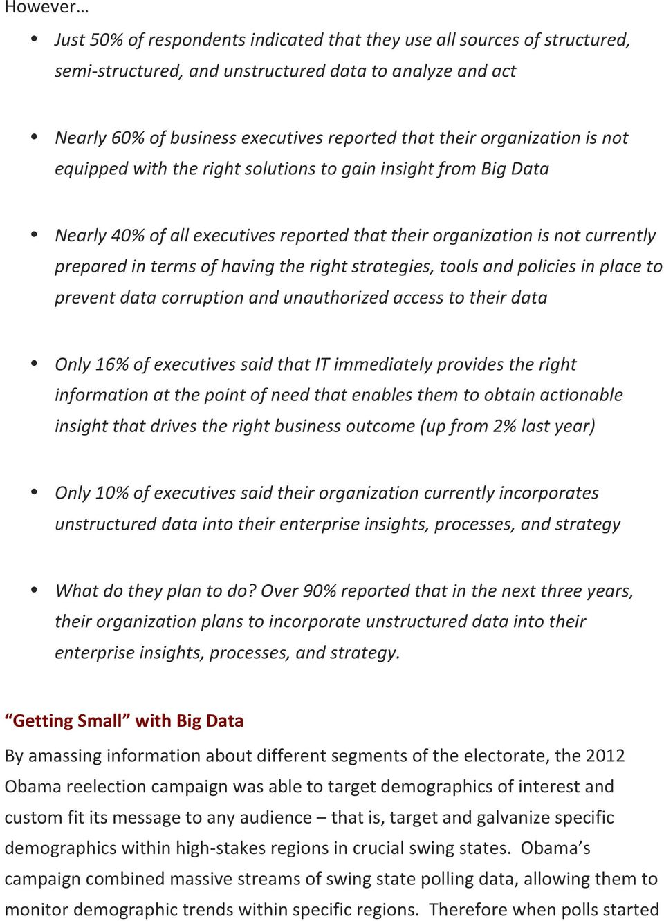 right strategies, tools and policies in place to prevent data corruption and unauthorized access to their data Only 16% of executives said that IT immediately provides the right information at the