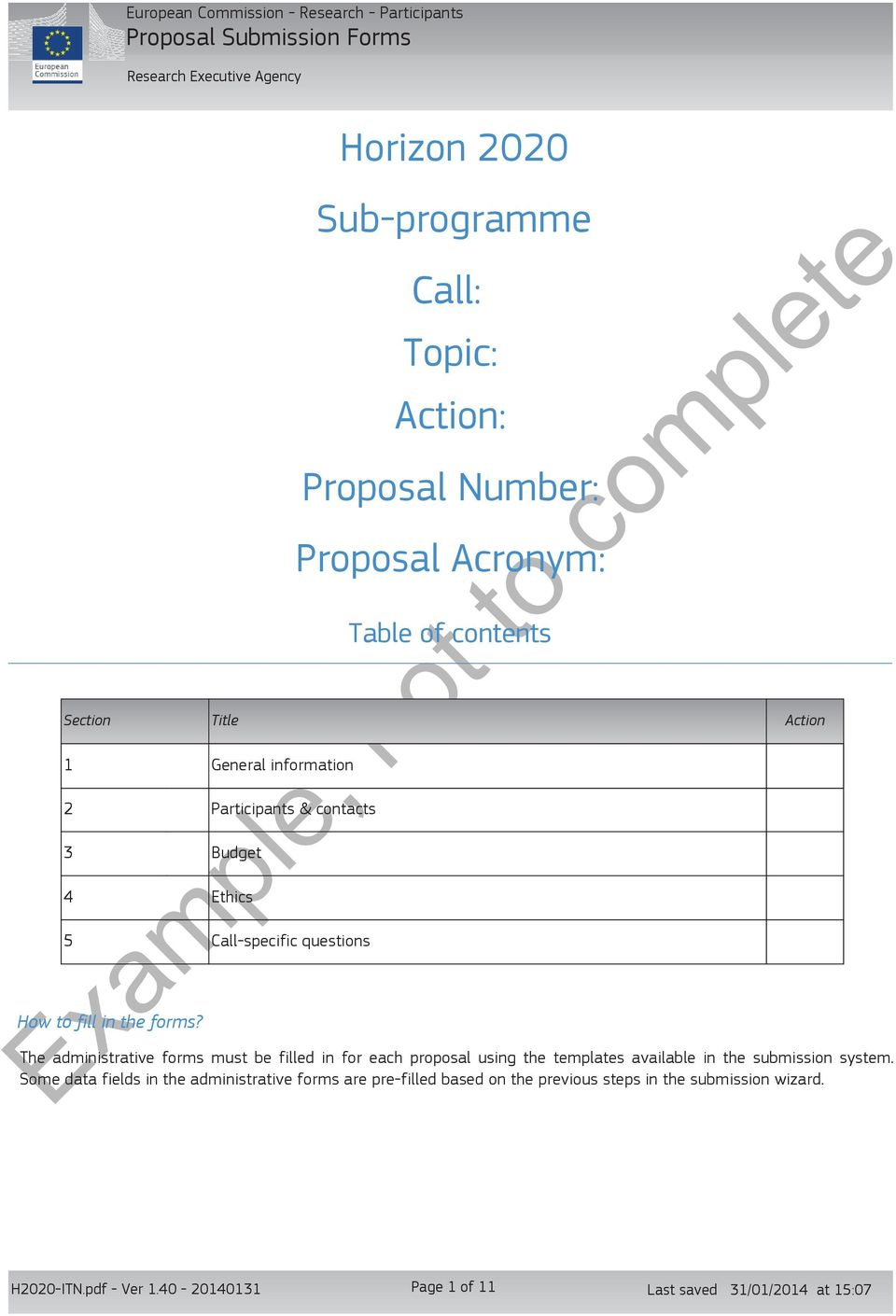 Horizon 00 Sub-programme Call: Topic: Action: Proposal Number: Proposal Acronym: Example, not to complete The administrative forms must be filled in for each