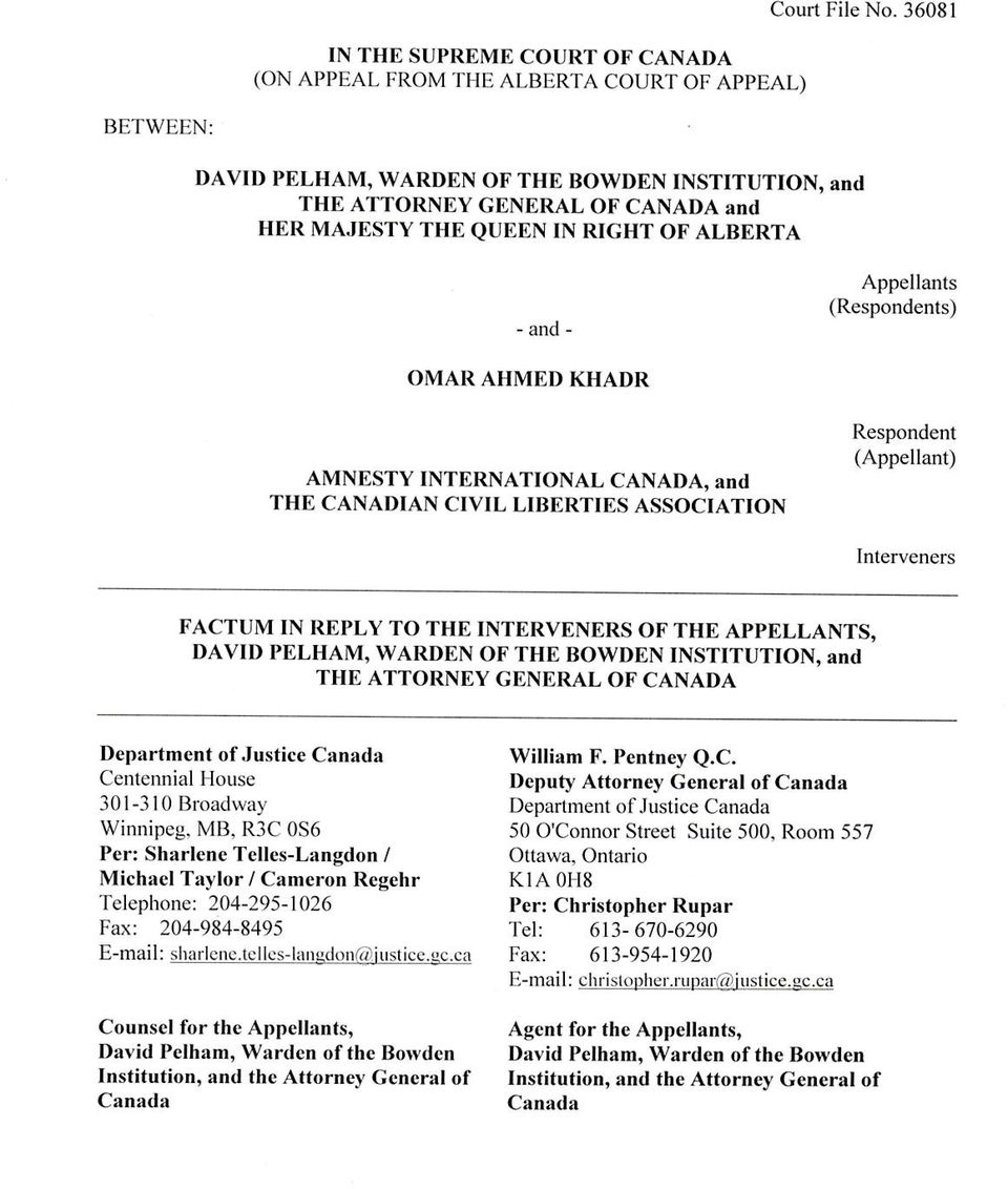 AMNESTY INTERNATIONAL CANADA, and THE CANADIAN CIVIL LIBERTIES ASSOCIATION Respondent (Appellant) Interveners FACTUM IN REPLY TO THE INTERVENERS OF THE APPELLANTS, DAVID PELHAM, WARDEN OF THE BOWDEN