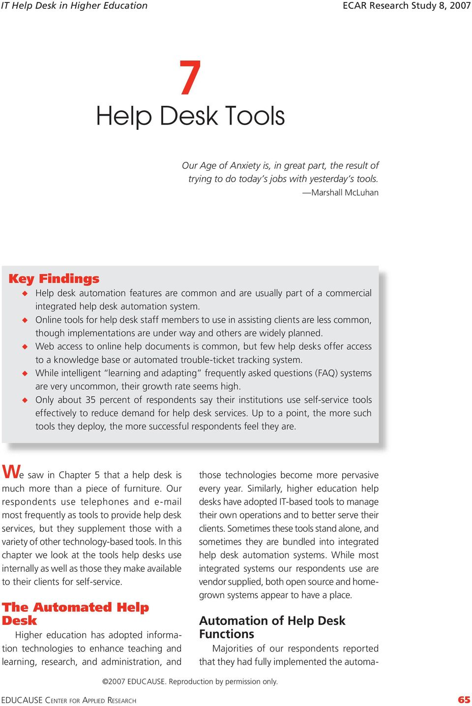 Online tools for help desk staff members to se in assisting clients are less common, thogh implementations are nder way and others are widely planned.