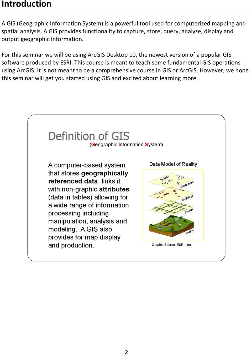 For this seminar we will be using ArcGIS Desktop 10, the newest version of a popular GIS software produced by ESRI. This course is meant to teach some fundamental GIS operations using ArcGIS.
