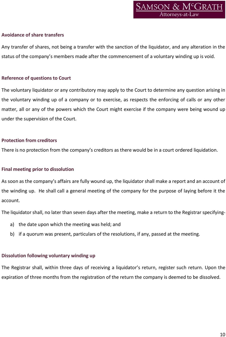 Reference of questions to Court The voluntary liquidator or any contributory may apply to the Court to determine any question arising in the voluntary winding up of a company or to exercise, as