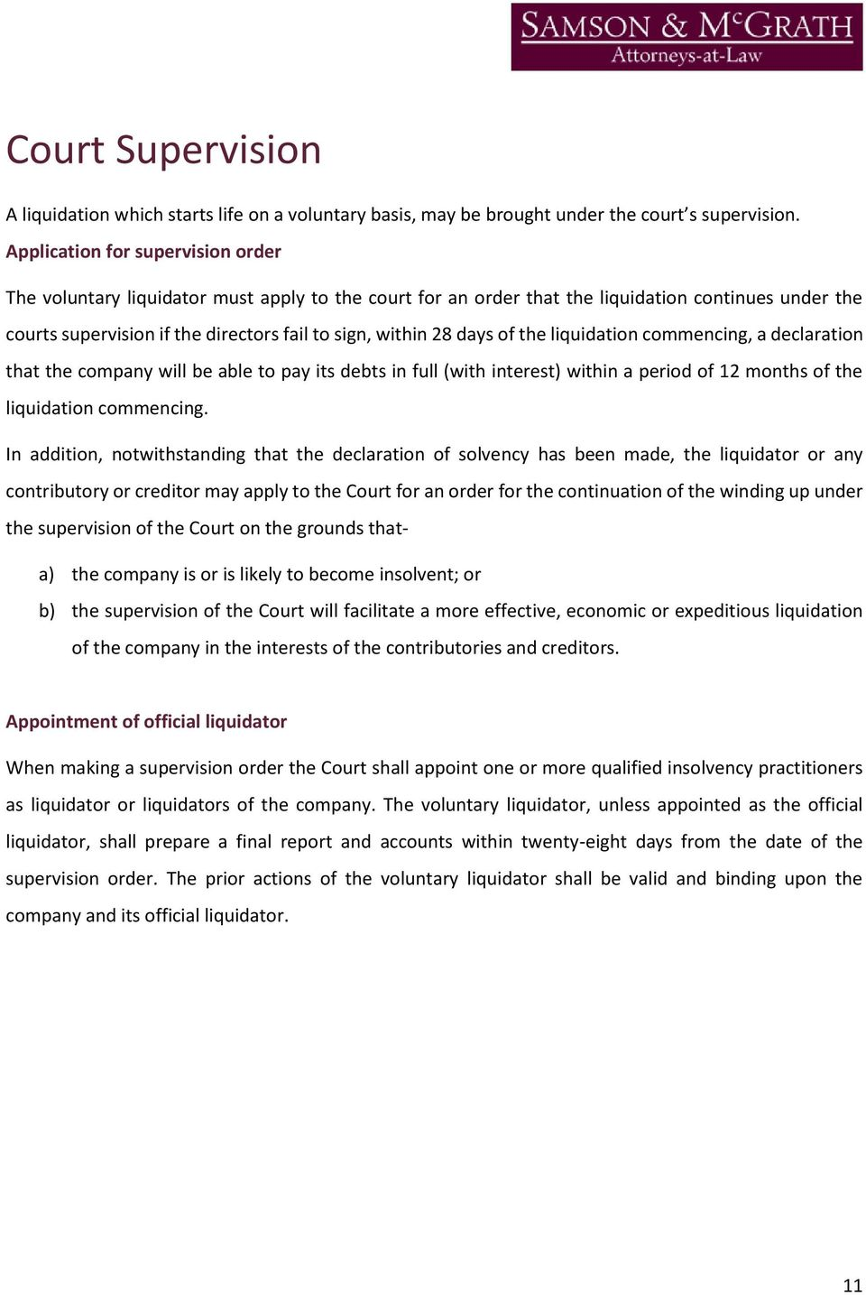 days of the liquidation commencing, a declaration that the company will be able to pay its debts in full (with interest) within a period of 12 months of the liquidation commencing.