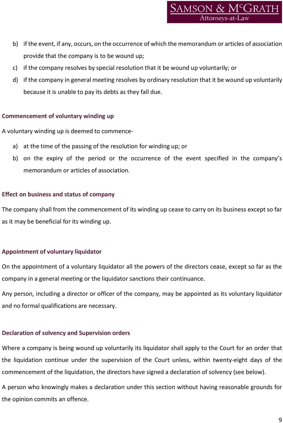 Commencement of voluntary winding up A voluntary winding up is deemed to commencea) at the time of the passing of the resolution for winding up; or b) on the expiry of the period or the occurrence of