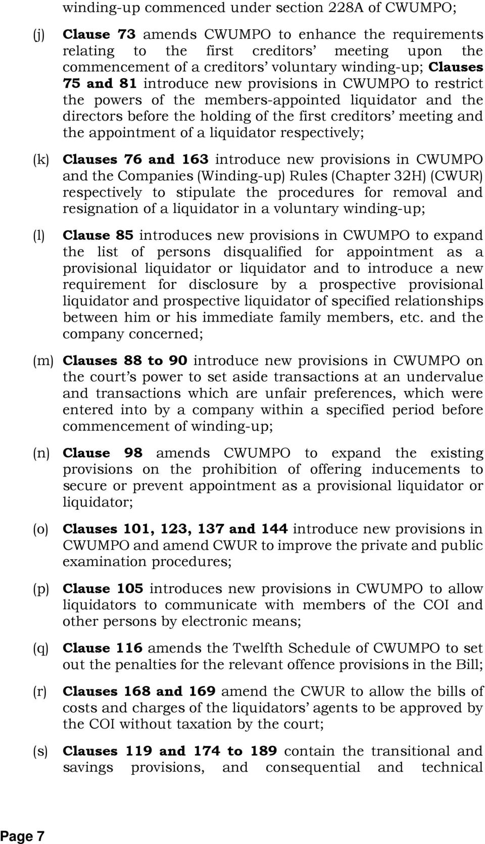 appointment of a liquidator respectively; (k) Clauses 76 and 163 introduce new provisions in CWUMPO and the Companies (Winding-up) Rules (Chapter 32H) (CWUR) respectively to stipulate the procedures