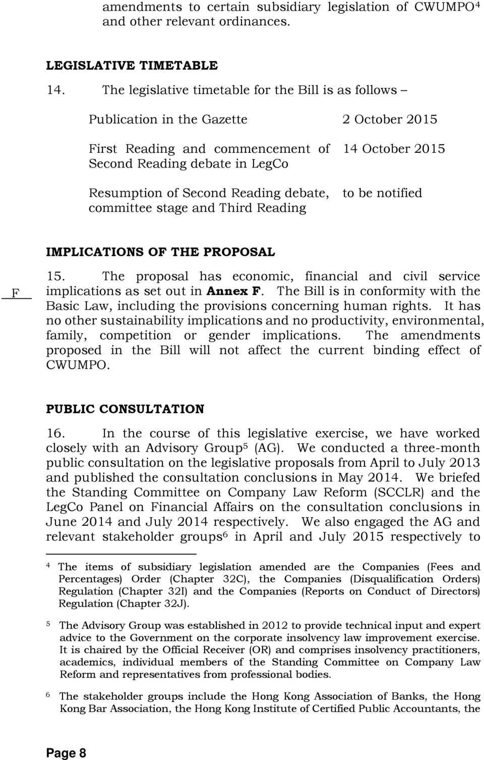 committee stage and Third Reading 14 October 2015 to be notified IMPLICATIONS OF THE PROPOSAL F 15. The proposal has economic, financial and civil service implications as set out in Annex F.