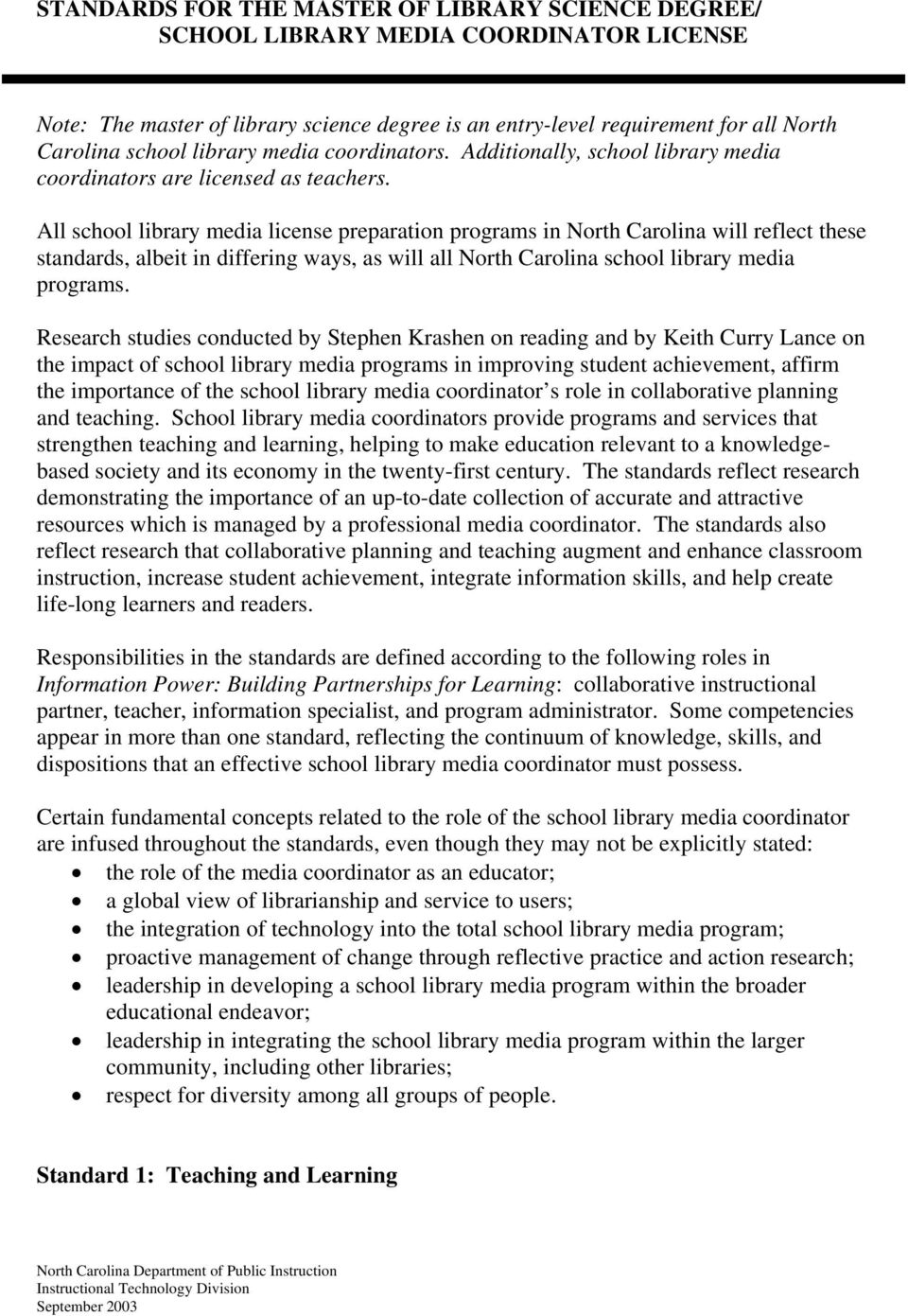 All school library media license preparation programs in North Carolina will reflect these standards, albeit in differing ways, as will all North Carolina school library media programs.