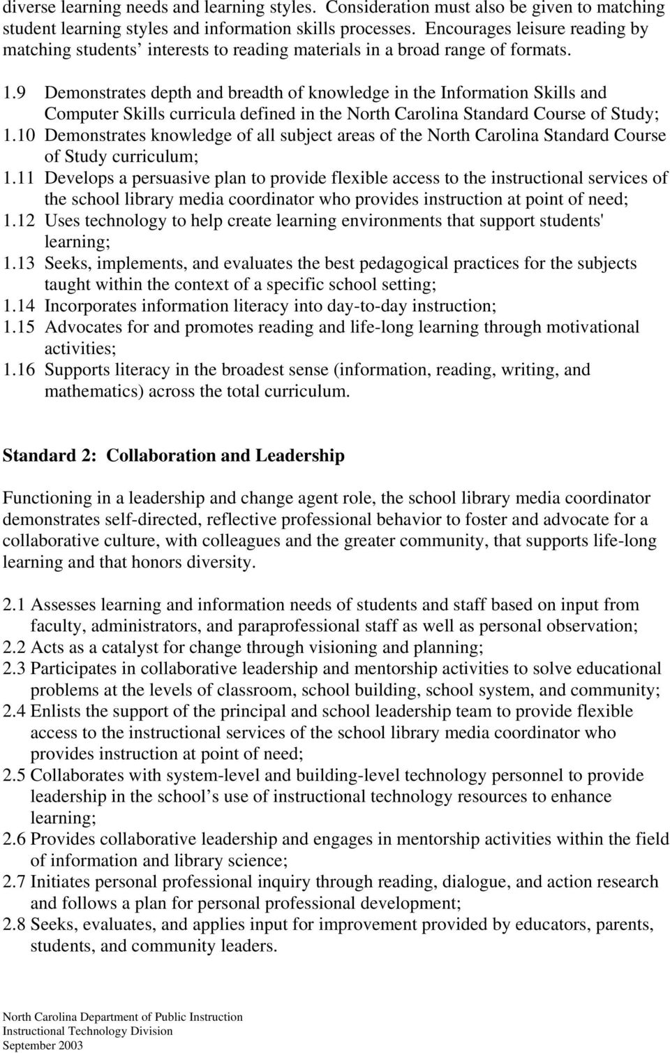 9 Demonstrates depth and breadth of knowledge in the Information Skills and Computer Skills curricula defined in the North Carolina Standard Course of Study; 1.